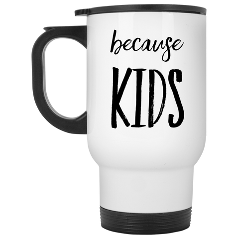 because kids White Travel Mug