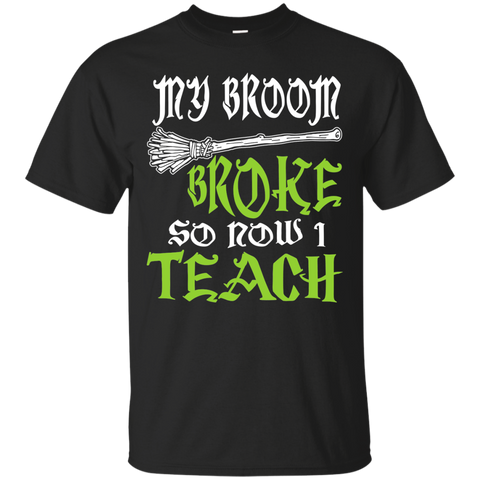 My Broom Broke So Now I'm a Teacher Cotton T-Shirt - TeachersLoungeShop - 1
