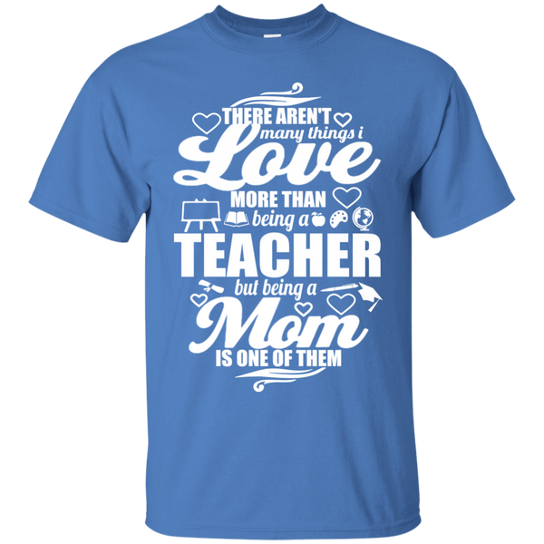 There aren't Many Things I Love Being A Teacher but being a Mom is One of Them  T-Shirt - TeachersLoungeShop - 7