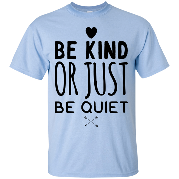 Be Kind or Just be Quiet  T-Shirt