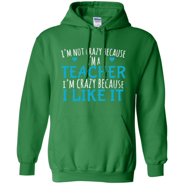 I'm Not Crazy Because I'm A Teacher I'm Crazy Because I Like It Pullover Hoodie 8 oz - TeachersLoungeShop - 10