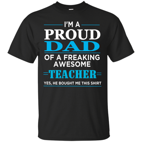 Proud Dad of freaking awesome Teacher yes , He bought this shirt  T-Shirt