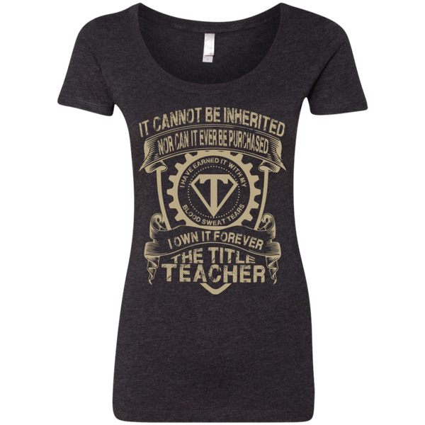 It cannot be inherited nor it ever be purchased I own it forever the title Teacher  Triblend Scoop - TeachersLoungeShop - 2
