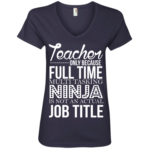 Teacher only Because Full Time Multi Tasking Ninja is not an actual Job Title V-Neck Tee - TeachersLoungeShop - 4
