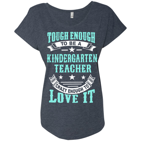 Tough Enough to be a Kindergarten Teacher Crazy Enough to Love It Next Level Ladies Triblend Dolman Sleeve - TeachersLoungeShop - 5