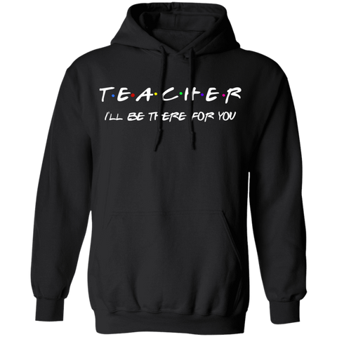 Teacher I'll Be There  Pullover Hoodie 8 oz.
