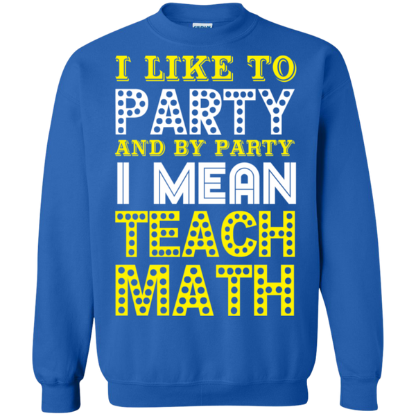 I Like to Party and by Party I mean Teach Math  Crewneck Pullover Sweatshirt  8 oz - TeachersLoungeShop - 6