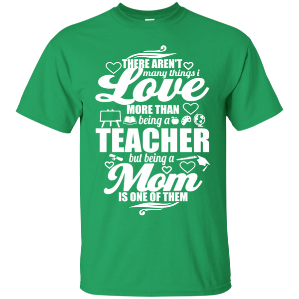 There aren't Many Things I Love Being A Teacher but being a Mom is One of Them  T-Shirt - TeachersLoungeShop - 2