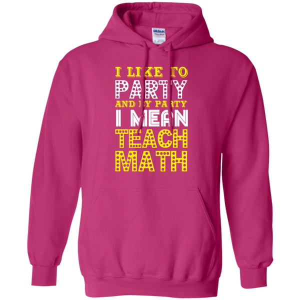 I Like to Party and by Party I mean Teach Math  Hoodie 8 oz - TeachersLoungeShop - 5