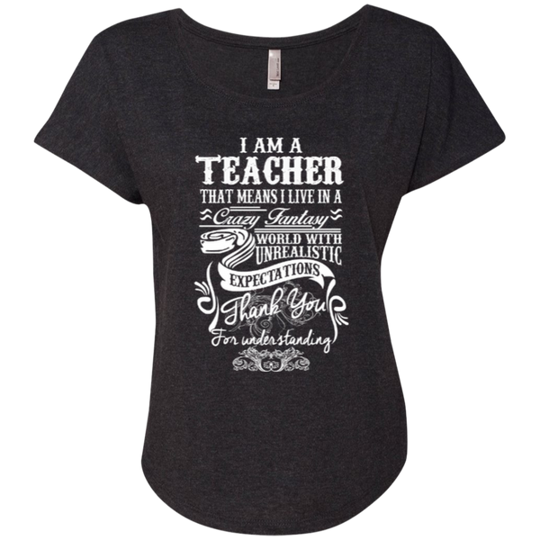 I Am a Teacher That Means I Live in a Crazy Fantasy World with Unrealistic Expectations Next Level Ladies Triblend Dolman Sleeve - TeachersLoungeShop - 5