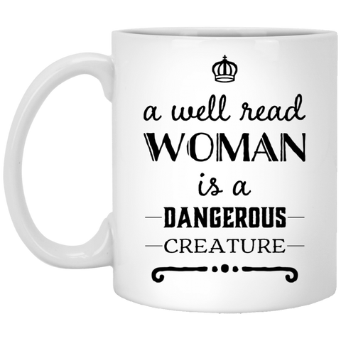A well read woman is a dangerous Creature 11 oz. White Mug