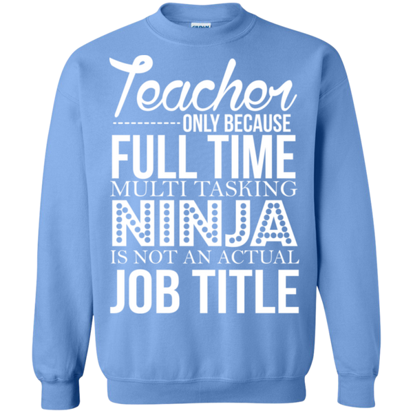 Teacher only Because Full Time Multi Tasking Ninja is not an actual Job Title Crewneck Pullover Sweatshirt  8 oz - TeachersLoungeShop - 9