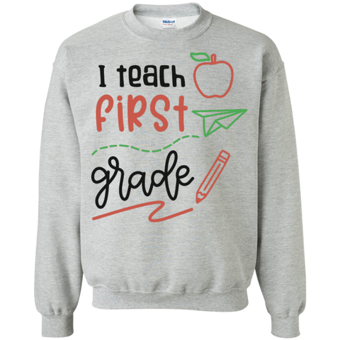 I Teach First Grade  Sweatshirt