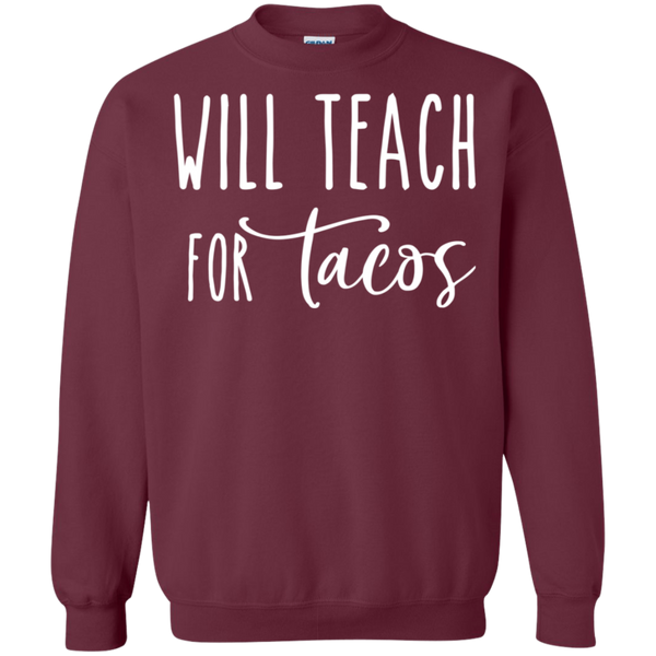Will Teach for Tacos  Crewneck Pullover Sweatshirt  8 oz.