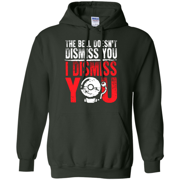 The Bell Doesn't Dismiss you I dismiss you  Hoodie 8 oz - TeachersLoungeShop - 6