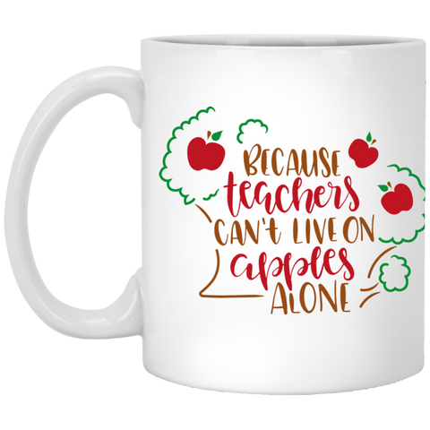 Because  Teachers can't love on apples alone   11 oz. White Mug