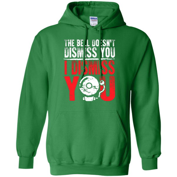 The Bell Doesn't Dismiss you I dismiss you  Hoodie 8 oz - TeachersLoungeShop - 7