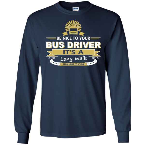 Be Nice to Your Bus Driver It's a Long Walk From Home to School LS Ultra Cotton Tshirt - TeachersLoungeShop - 9