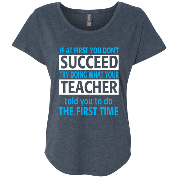 If at First you don't Succeed try doing what your Teacher told you to do the First Time Next Level Ladies Triblend Dolman Sleeve - TeachersLoungeShop - 1
