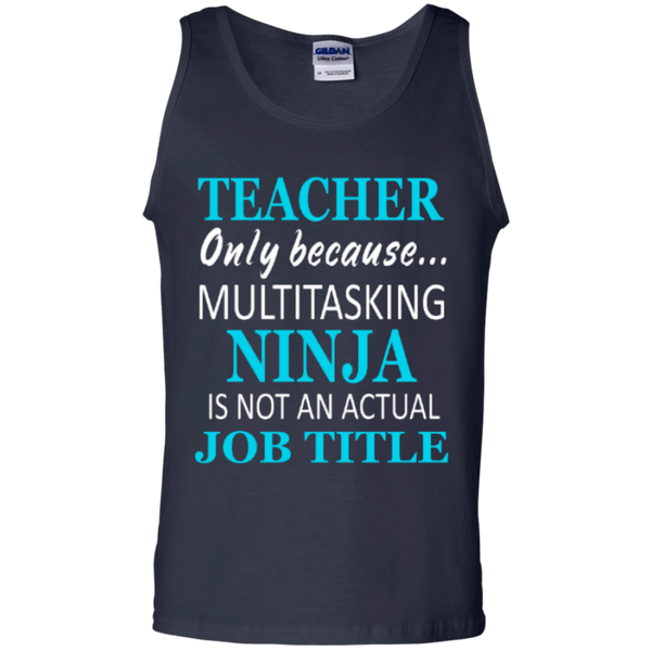 Teacher only because Multitasking Ninja is not an actual Job Title   100% Cotton Tank Top - TeachersLoungeShop - 2