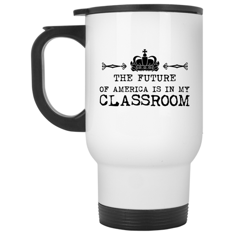 The Future of America is in my Classroom  Travel Mug