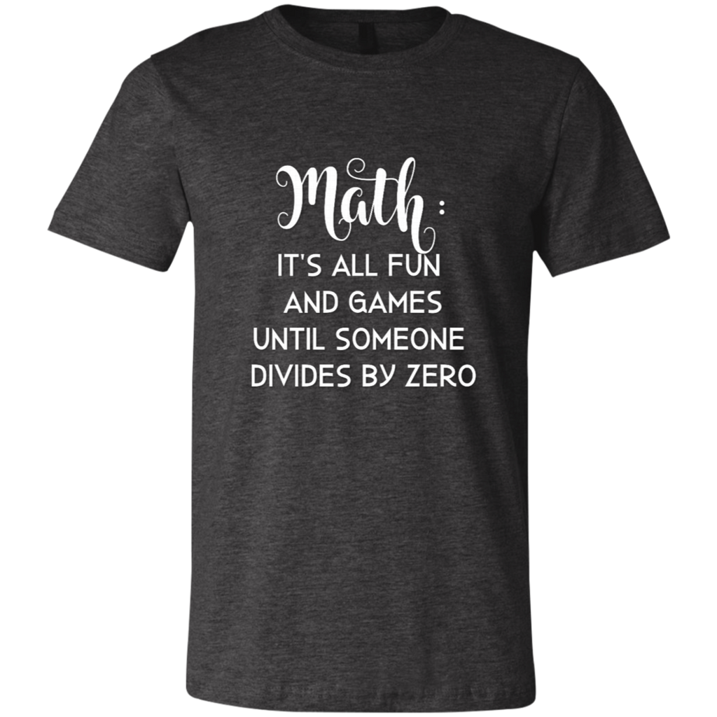 Math is all fun and Games until someone divides by zero  T-Shirt