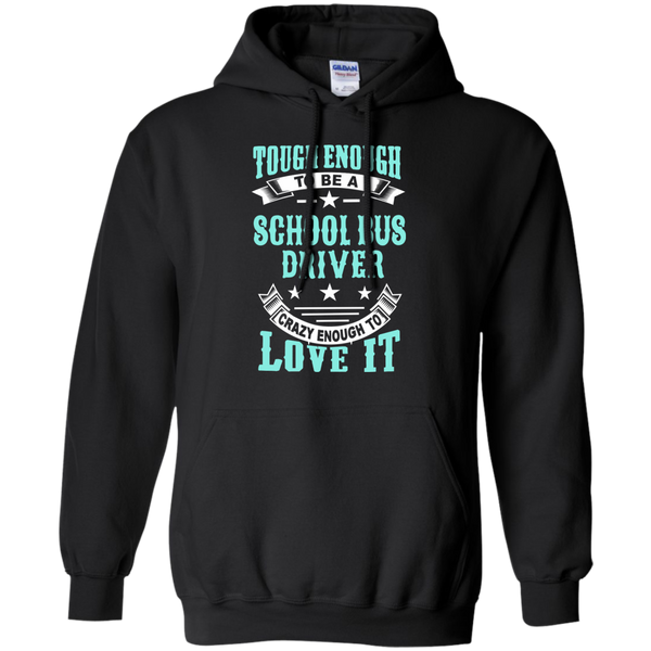Tough Enough to be a School Bus Driver Crazy Enough to Love It Pullover Hoodie 8 oz - TeachersLoungeShop - 1