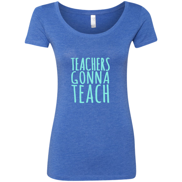 Teachers Gonna Teach Next Level Ladies Triblend Scoop - TeachersLoungeShop - 6