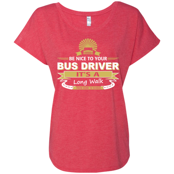 Be Nice to Your Bus Driver It's a Long Walk From Home to School Next Level Ladies Triblend Dolman Sleeve - TeachersLoungeShop - 7