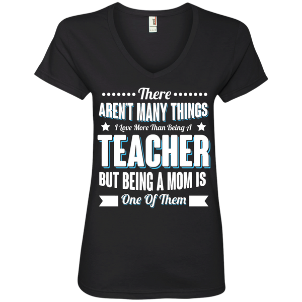 There aren't many things I Love more than being a Teacher but being a MOM is one of them ' V-Neck Tee - TeachersLoungeShop - 1