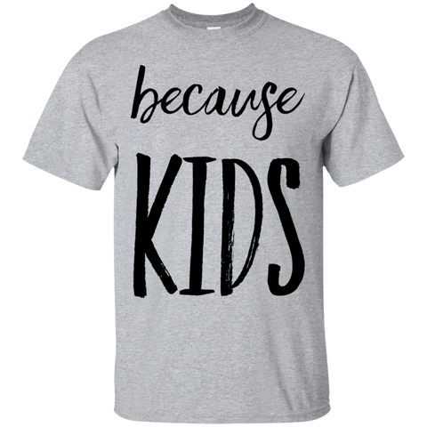 because kids  T-Shirt