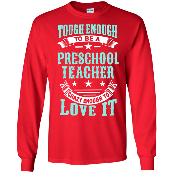 Tough Enough to be a Preschool Teacher Crazy Enough to Love It LS Ultra Cotton Tshirt - TeachersLoungeShop - 9