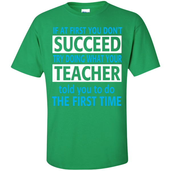 If at First you don't Succeed try doing what your Teacher told you to do the First Time  Cotton T-Shirt - TeachersLoungeShop - 2