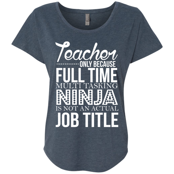 Teacher only Because Full Time Multi Tasking Ninja is not an actual Job Title  Ladies Triblend Dolman Sleeve - TeachersLoungeShop - 3