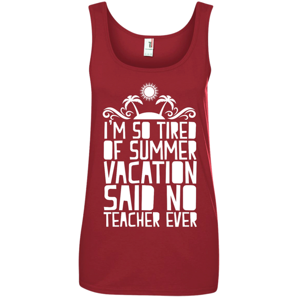 I'm So Tired of Summer Vacation Said No Teacher ever  100% Ringspun Cotton Tank Top - TeachersLoungeShop - 3