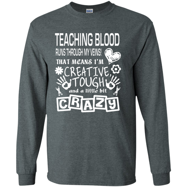 Teaching Blood Runs Through My Veins I'm Creative Tough and Crazy LS Ultra Cotton Tshirt - TeachersLoungeShop - 6