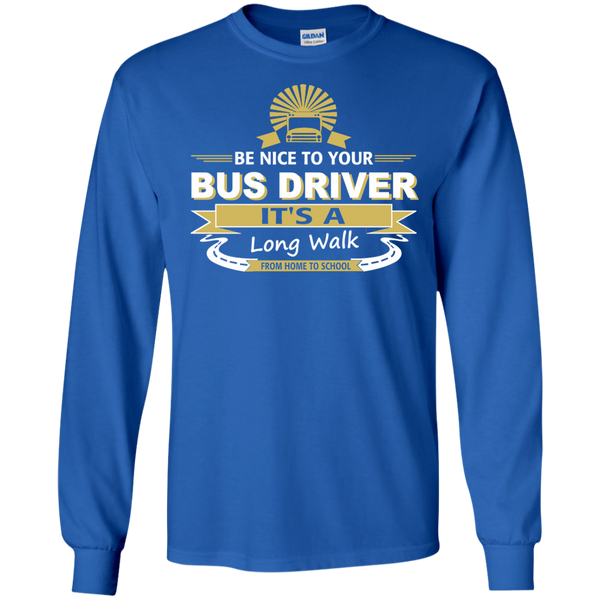 Be Nice to Your Bus Driver It's a Long Walk From Home to School LS Ultra Cotton Tshirt - TeachersLoungeShop - 8