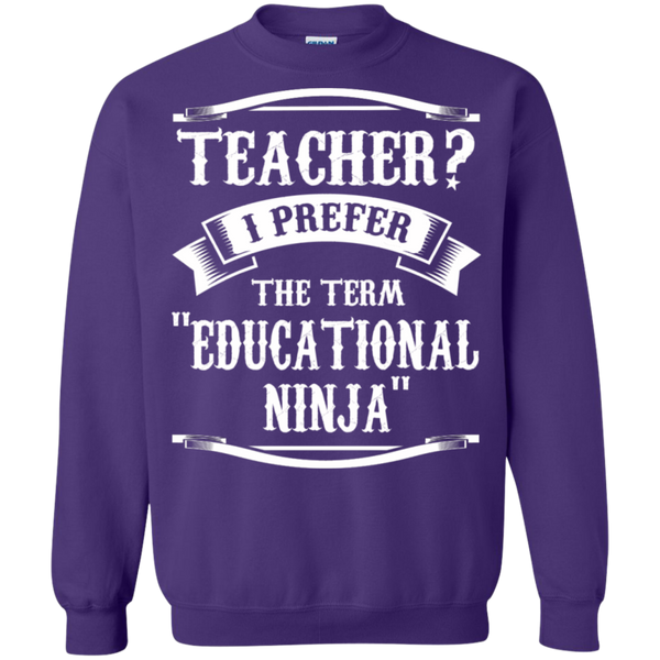 Teacher i Prefer the term Educational Ninja   Crewneck Pullover Sweatshirt  8 oz - TeachersLoungeShop - 8