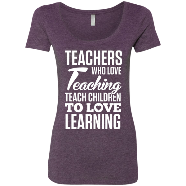 Teachers who love Teaching Teach Children  to love Learning Next Level Ladies Triblend Scoop - TeachersLoungeShop - 4