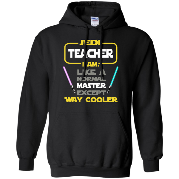 Jedi Teacher I Am Like a Normal Master Except Way Cooler Pullover Hoodie 8 oz - TeachersLoungeShop - 1