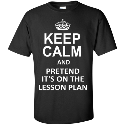 Keep Calm and Pretend It's on The Lesson Plan  T-Shirt - TeachersLoungeShop - 1