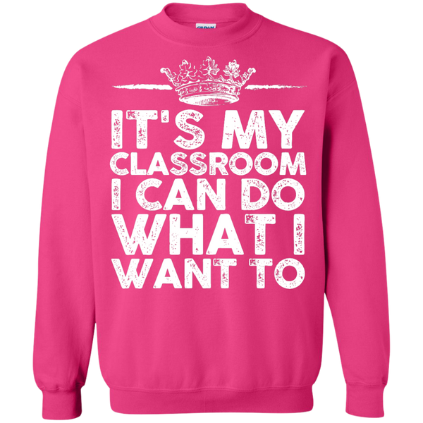 It's My Classroom I can do what i want  Crewneck Pullover Sweatshirt  8 oz - TeachersLoungeShop - 11