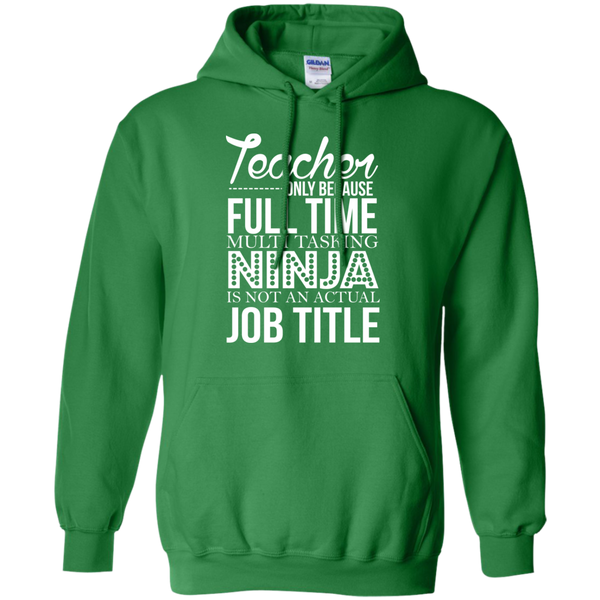 Teacher only Because Full Time Multi Tasking Ninja is not an actual Job Title   Hoodie 8 oz - TeachersLoungeShop - 5