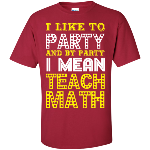 I Like to Party and by Party I Mean Teach Math  Cotton T-Shirt - TeachersLoungeShop - 10