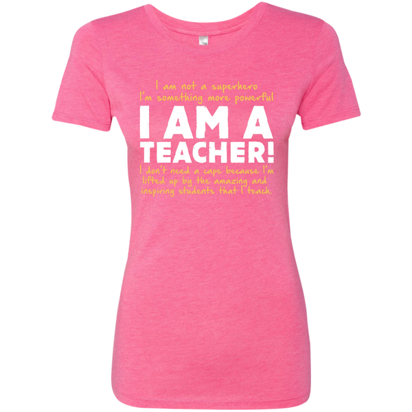 I am not a superhero I'm something more powerful I am a Teacher  Ladies Triblend T-Shirt - TeachersLoungeShop - 4