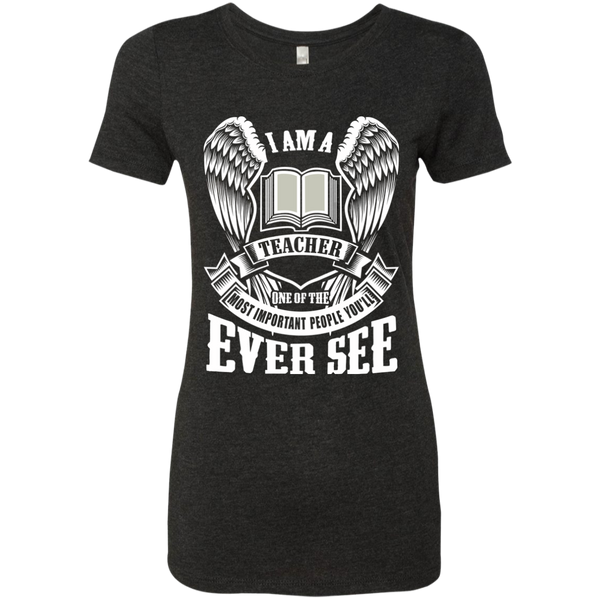 I am a Teacher One of the Most Important People You'll Ever See Next Level Ladies Triblend T-Shirt - TeachersLoungeShop - 3