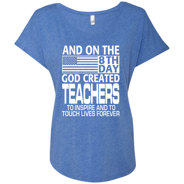 And on the 8th Day God Created Teachers to Inspire and to Touch Lives Forever Next Level Ladies Triblend Dolman Sleeve - TeachersLoungeShop - 8