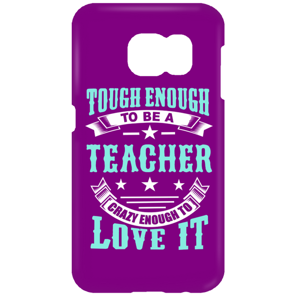 Tough Enough To Be A Teacher Crazy Enough To Love It Mobile Samsung Galaxy S7 Phone Case - TeachersLoungeShop - 2