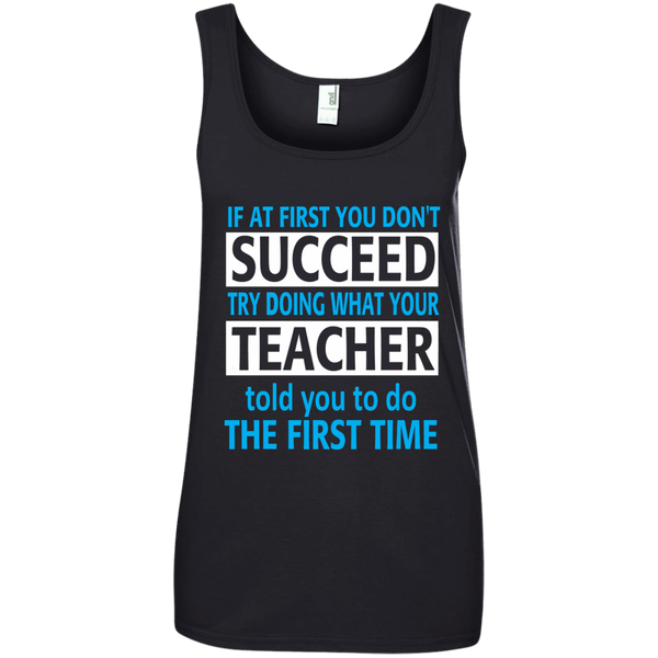 If at First you don't Succeed try doing what your Teacher told you to do the First Time Ladies' 100% Ringspun Cotton Tank Top - TeachersLoungeShop - 2