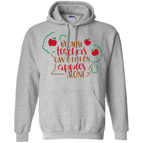 Because  Teachers can't love on apples alone Hoodie